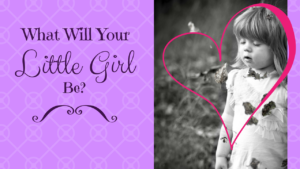 What Will Your Little Girl Be?