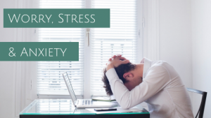 Worry, Stress & Anxiety